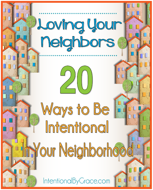 Loving Your Neighbors (20 Ways to be Intentional in Your Neighborhood) - Inentional By Grace