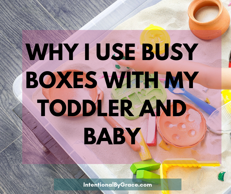 Why I use busy boxes with my toddler and baby plus busy boxes ideas! | IntentionalByGrace.com