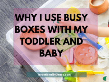 So, today I want to tell you why I use busy boxes with my toddler and baby, as well as give you some ideas of what to include in your own busy boxes. -IntentionalByGrace.com