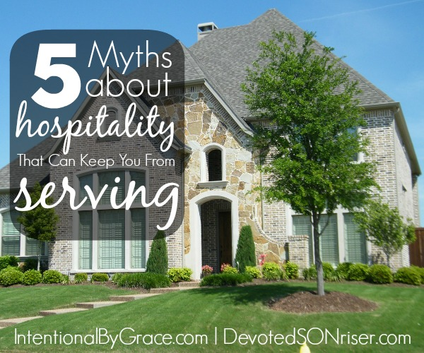 5 Myths about Hospitality | IntentionalByGrace.com