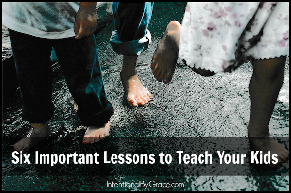 Six Important Lessons to Teach Your Kids | From 18 years of parenting experience, here are a few things we did right. | intentionalbygrace.com