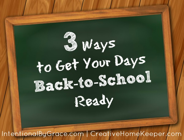 3 Ways to Get Your Days Back to School Ready | IntentionalByGrace.com
