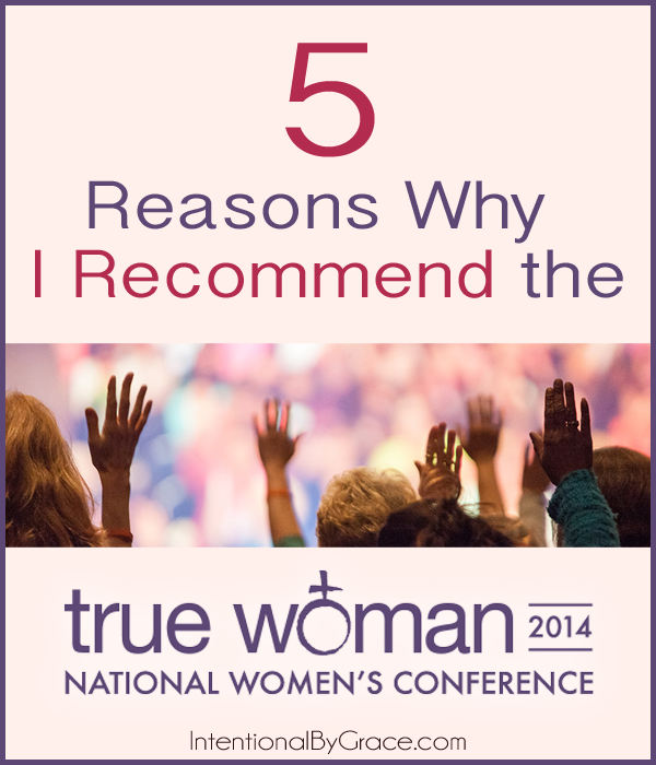 5 Reasons Why I Recommend the True Woman Conference