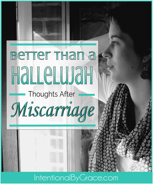 Better Than a Hallalujah (Thoughts After Miscarriage) - Inentional By Grace