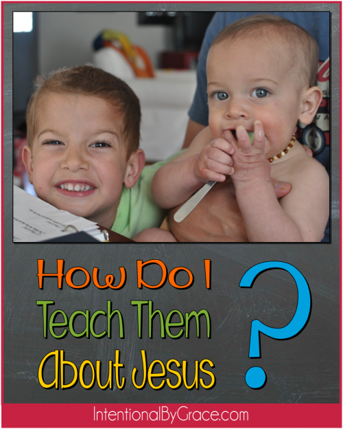 How Do I Teach Them About Jesus? - Intentional By Grace