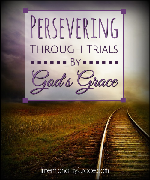 Persevering Through Trials By God's Grace - Intentional By Grace