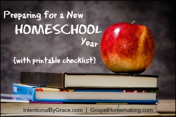 Preparing for a New Homeschool Year {with printable checklist} | Everything you need to remember at the beginning of a new homeschool year | IntentionalByGrace.com