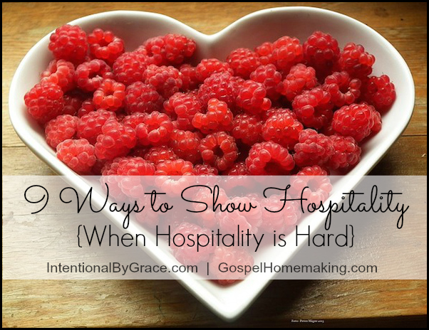 9 Ways to Show Hospitality {When Hospitality is Hard} | Do you struggle to show hospitality as a family? Try these ideas for serving others. | IntentionalByGrace.com