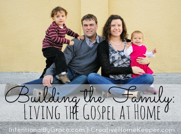 Building the Family: Living the Gospel at Home | IntentionalByGrace