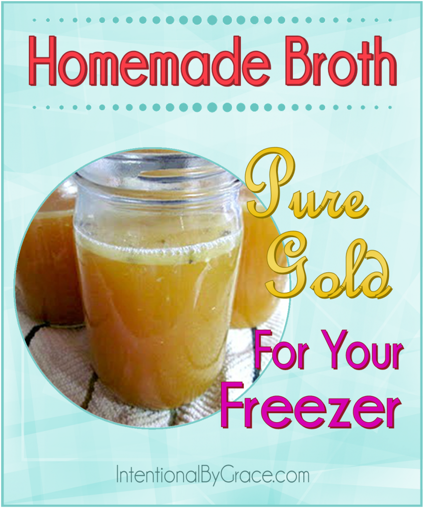 Homemade Broth Pure Gold for Your Freezer - Intentional By Grace
