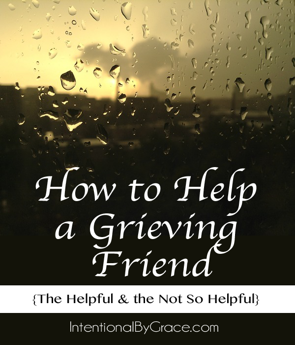 How to Help a Grieving Friend {The Helpful & the Not So Helpful} | IntentionalByGrace.com