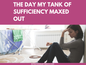 My tank of sufficiency was maxed out. I was at the end of myself. What do you do when the trials come and you have nothing left? | IntentionalByGrace.com