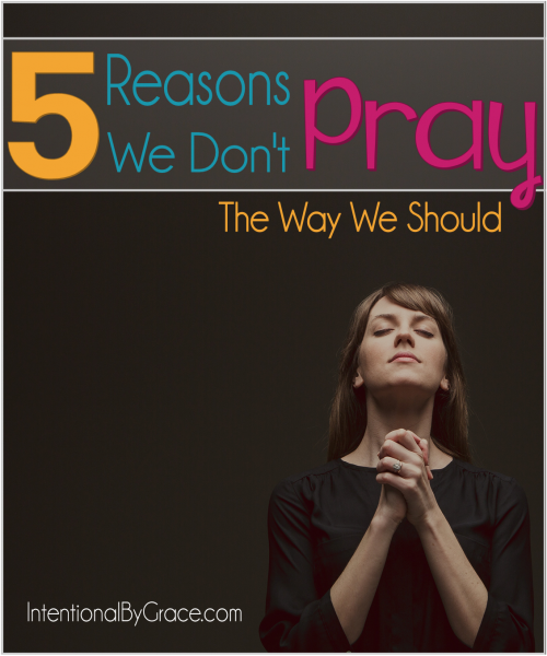 5 Reasons We Don't Pray the Way We Should