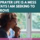 My prayer life needs help. Prayer has always been a struggle for me. My prayer life is a mess, but there are three things I'm doing to improve. | IntentionalByGrace.com