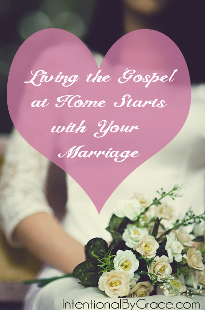 living the gospel at home starts with your marriage