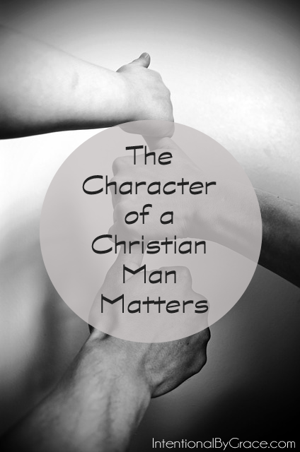 the character of a christian man matters
