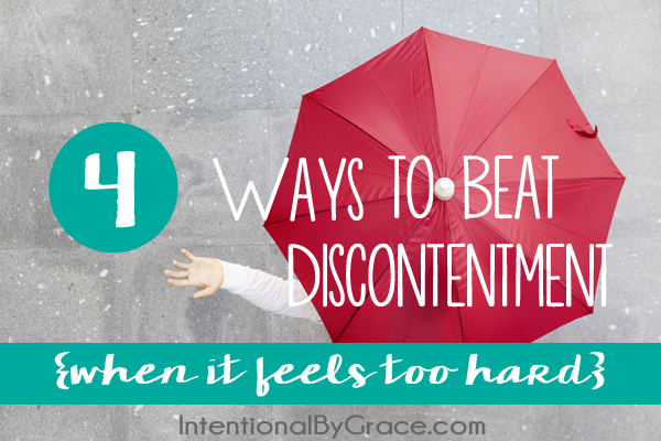 4 ways to beat discontentment when it feels too hard.