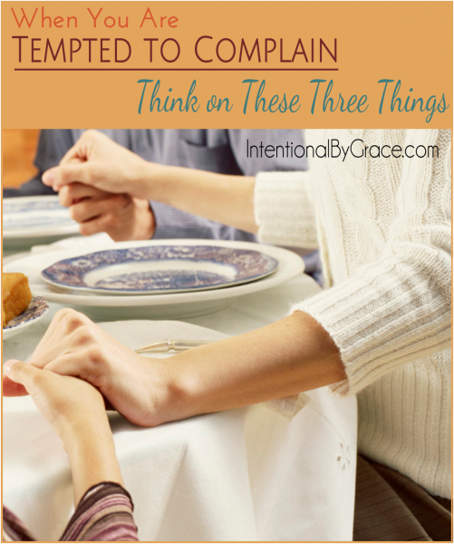 When You Are Tempted to Complain Think on These Three Things - Intentional By Grace #Thanksgiving #GiveThanks