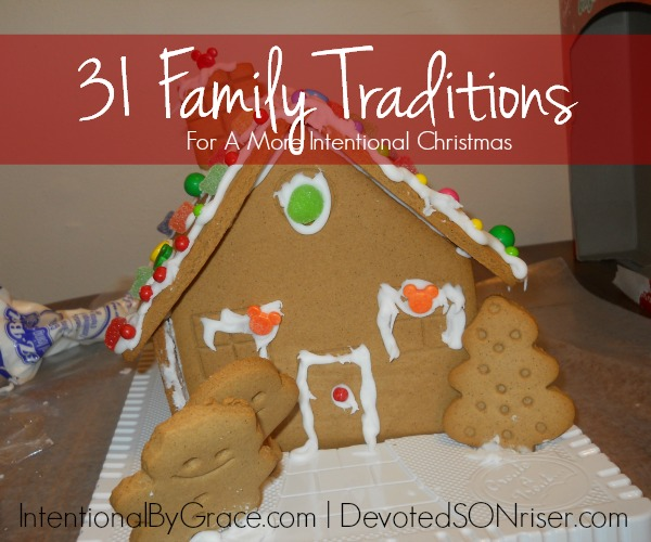 31 Family Traditions For A More Intentional Christmas | IntentionalByGrace.com