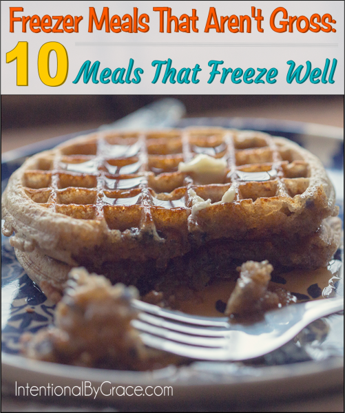 Meals That Aren't Gross: 10 Meals that Freeze Well - Intentional By Grace