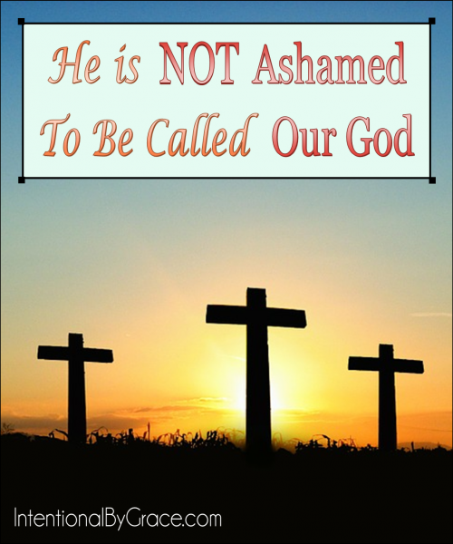 He is Not Ashamed to Be Called Our God - Intentional By Grace
