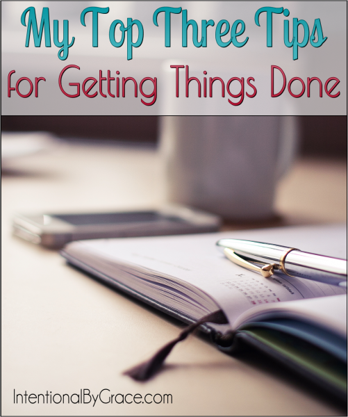 My Top Three Tips for Getting Things Done - Intentional By Grace