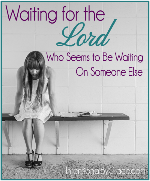 Waiting for the Lord who seems to be waiting on someone else - Intentional by Grace