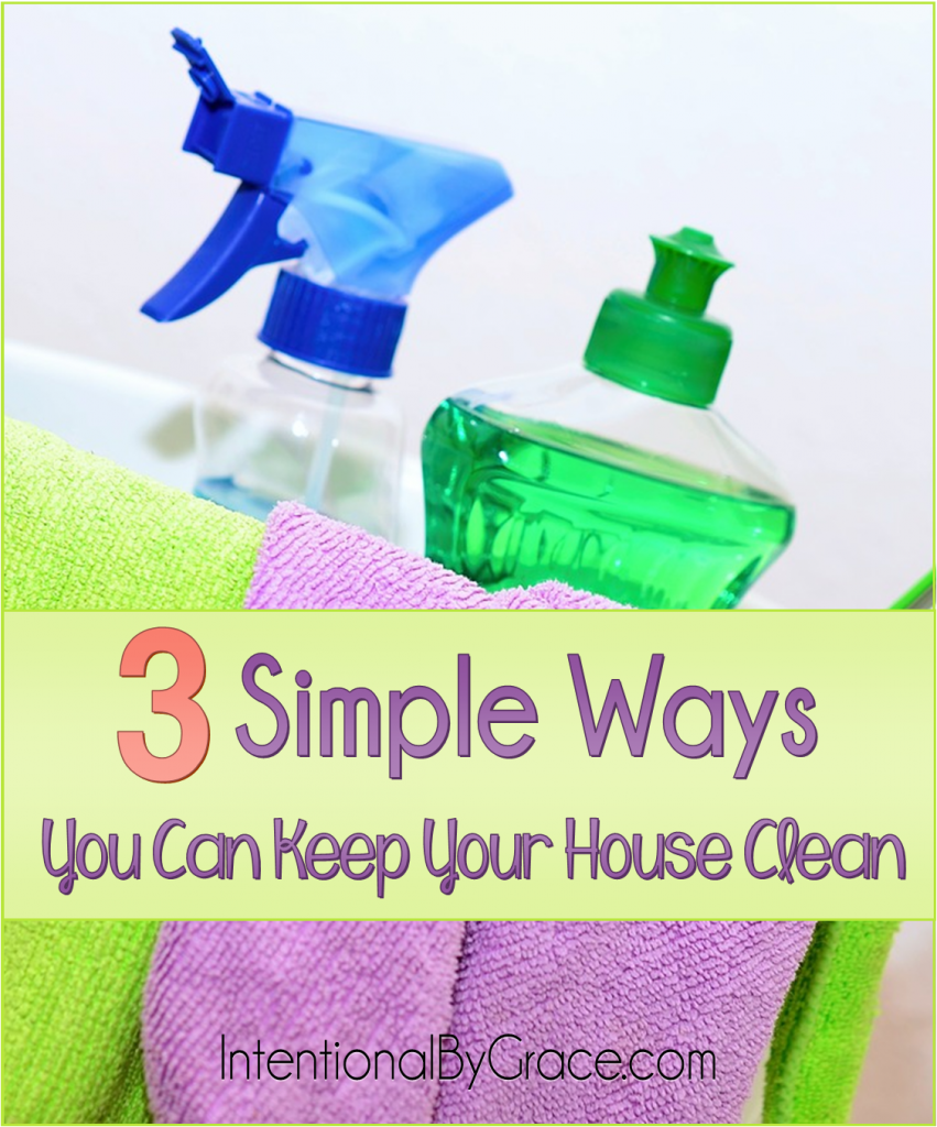 3 Simple Ways You Can Keep Your House Clean - Intentional By Grace