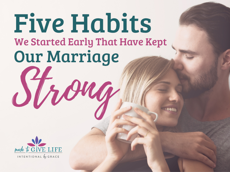 Looking for a strong marriage? Here are 5 habits we started early that have kept our marriage strong that any couple can start anytime! | IntentionalByGrace.com