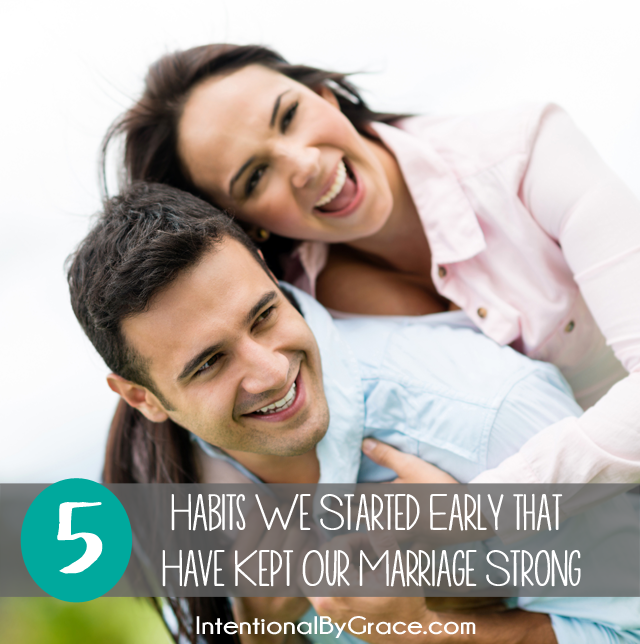 5 marriage habits we started early that have kept our marriage strong.