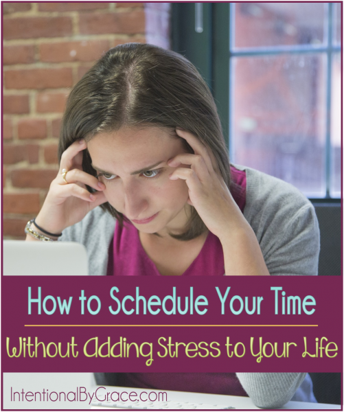 How to Schedule Your Time Without Adding Stress to Your Life - Intentional By Grace