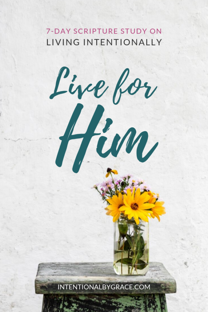 7-Day Scripture Study on living intentionally. What does the Bible say about intentional living? Get your copy of this 7-day scripture study on living intentionally and discover the WHY behind it. | IntentionalByGrace.com