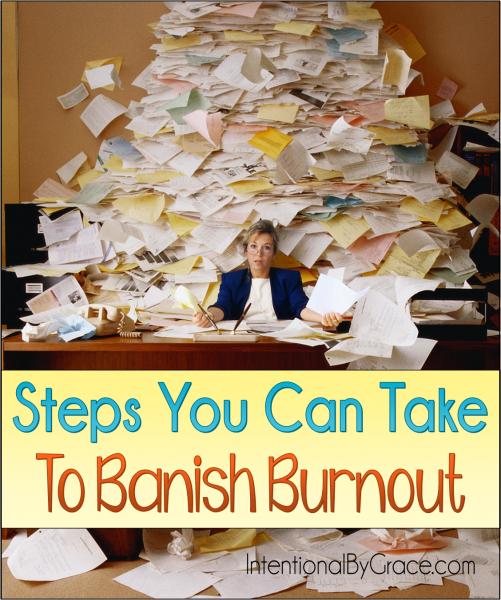 Steps You Can Take to Banish Burnout - Intentional By Grace