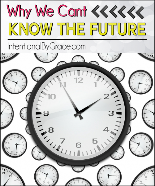 Why We Can't Know the Future - Intentional By Grace