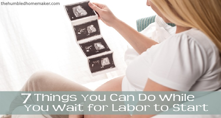7-things-you-can-do-while-you-wait-for-labor-to-start-1