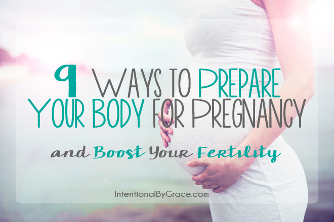 9 Ways to Prepare Your Body for Pregnancy and Boost Your Fertility