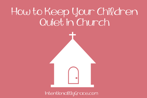 How to Keep Your Children Quiet in Church