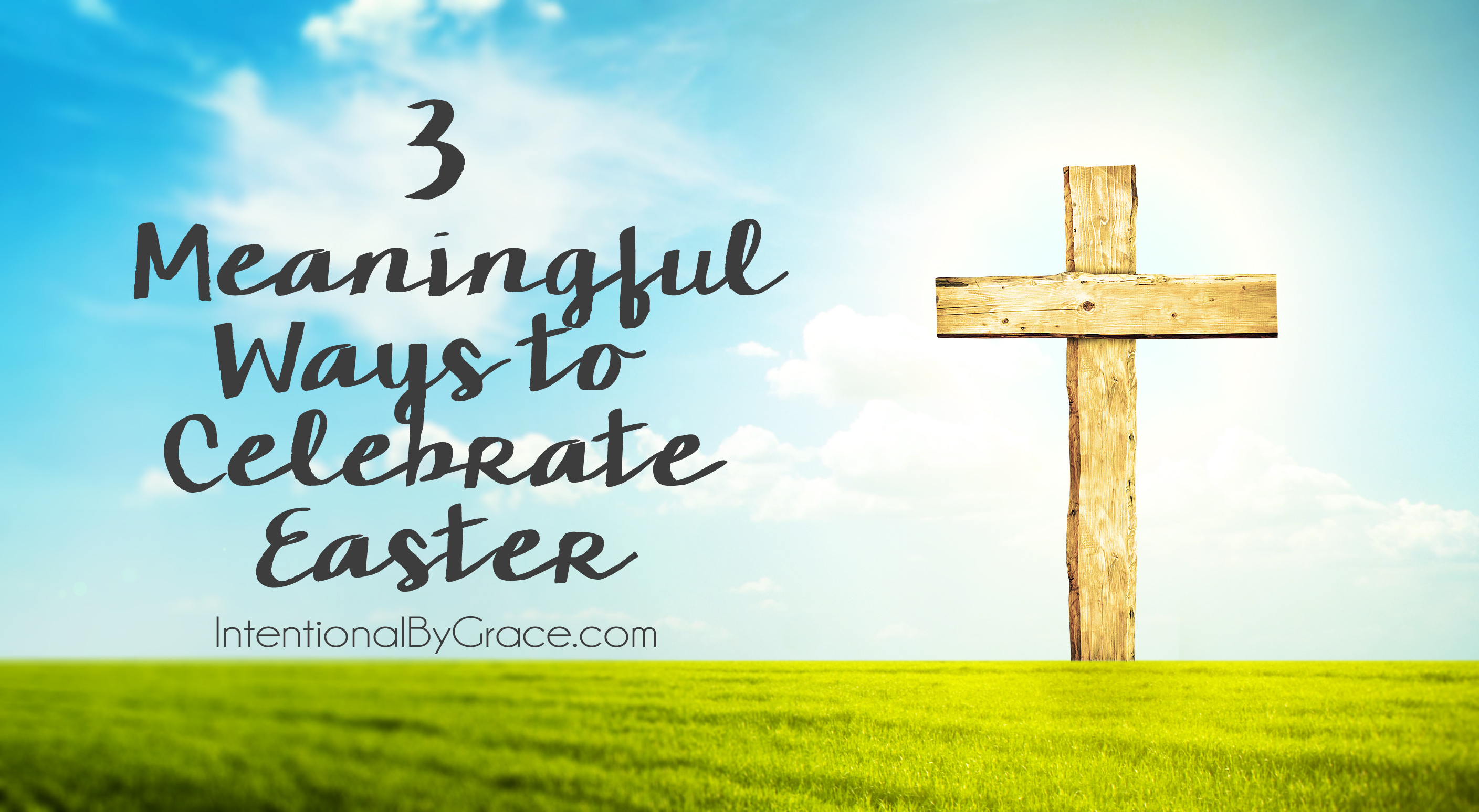 3 Meaningful Ways to Celebrate Easter