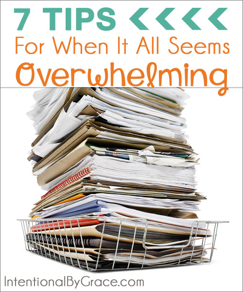 7 Tips for When It All Seems Overwhelming - Intentional By Grace