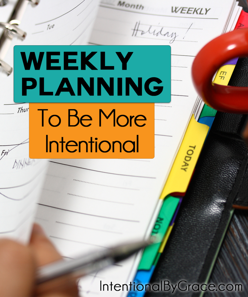 How To Do Weekly Planning to Be More Intentional - Intentional By Grace