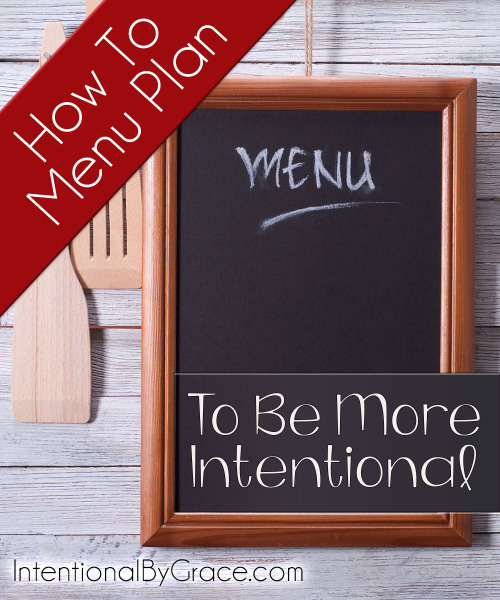 How to Menu Plan to Be More Intentional - Intentional By Grace