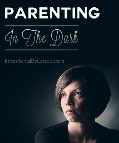 Parenting in the Dark - Intentional By Grace