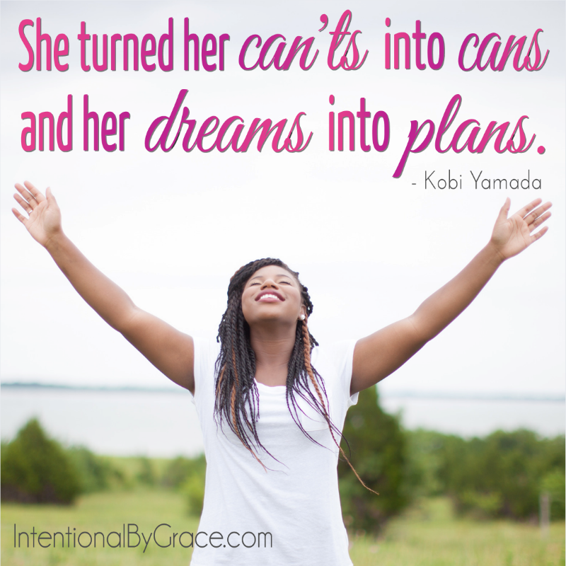 She turned her CAN'TS into CANS and her DREAMS into PLANS. - Kobi Yamada