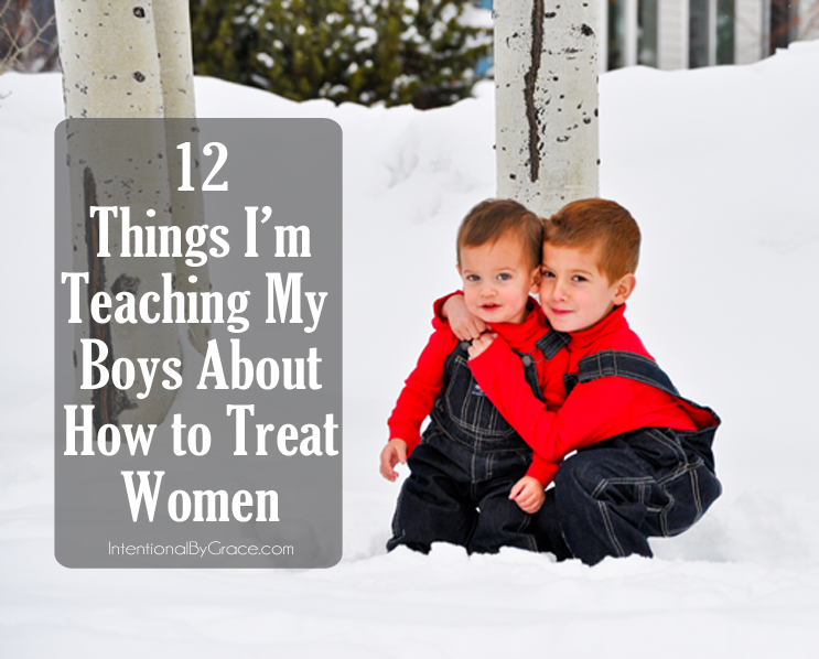 Chivalry is not dead. Here are 12 things I'm teaching my boys about how to treat women.