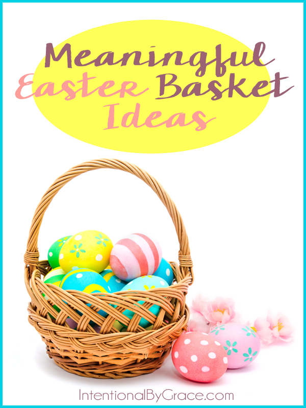 3 meaningful ways to celebrate easter intentional by grace meaningful easter basket ideas plus other ways to make the resurrection personal for your toddler or negle Images