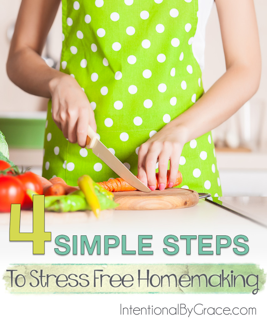 4 Simple Steps to Stress Free Homemaking - Intentional By Grace