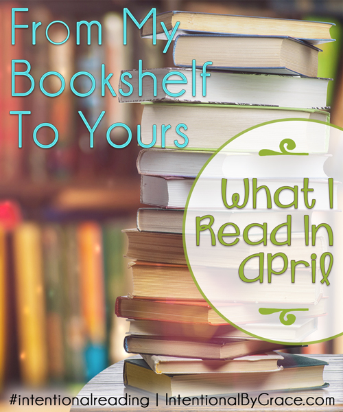 From My Bookshelf to Yours: What I Read in April - Intentional By Grace