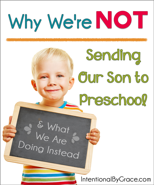 Why We're Not Sending Our Son to Preschool - Intentional By Grace