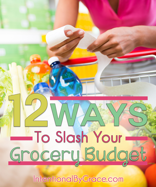 12 Ways to Slash Your Grocery Budget - Intentional By Grace