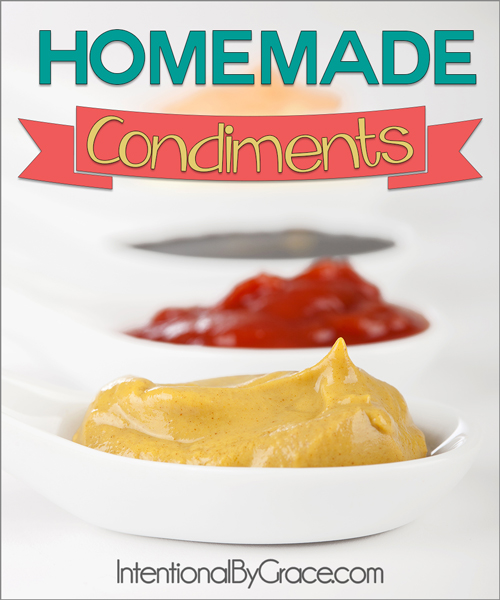 Homemade Condiments - Intentional By Grace